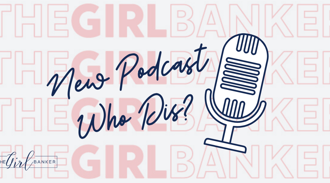 the Girl Banker Podcast is LIVE!