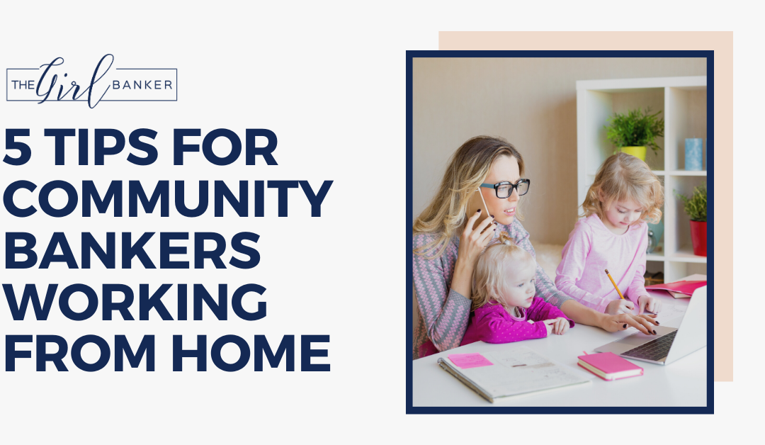 5 Tips for Community Bankers Working From Home